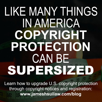 Like Many Things in America, Copyright Protection can be Supersized. Learn how to upgrade U.S. copyright protection through copyright notices and registration.